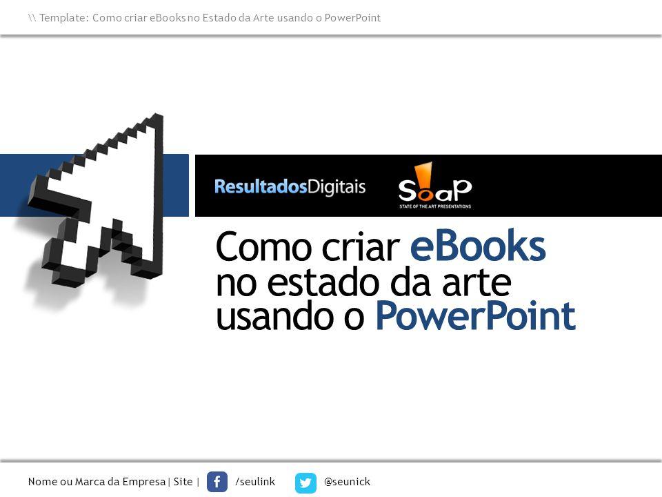 Nome ou Marca da Empresa| Site | /seulink @seunick \ Template: Como criar eBooks no Estado da Arte usando o PowerPoint TÍTULO Sub-Título Insira seu texto AQUI Insira seu texto aqui texto