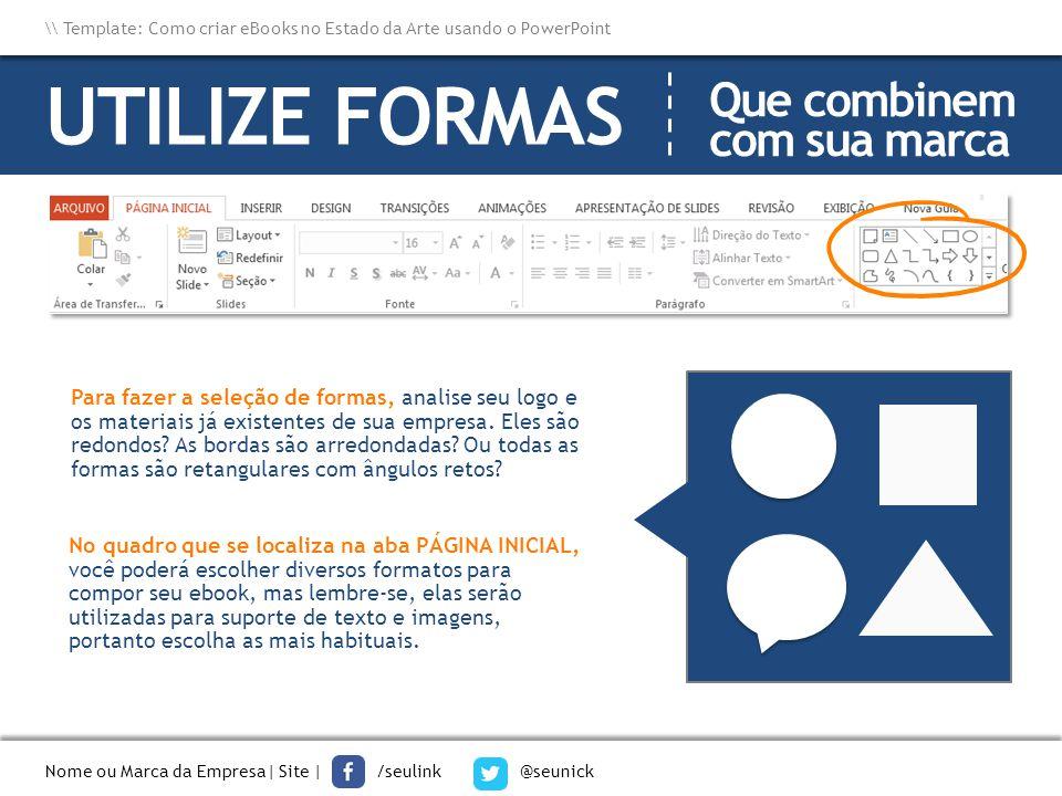Nome ou Marca da Empresa  Site   /seulink @seunick \\ Template: Como criar eBooks no Estado da Arte usando o PowerPoint UTILIZE FORMAS Que combinem co