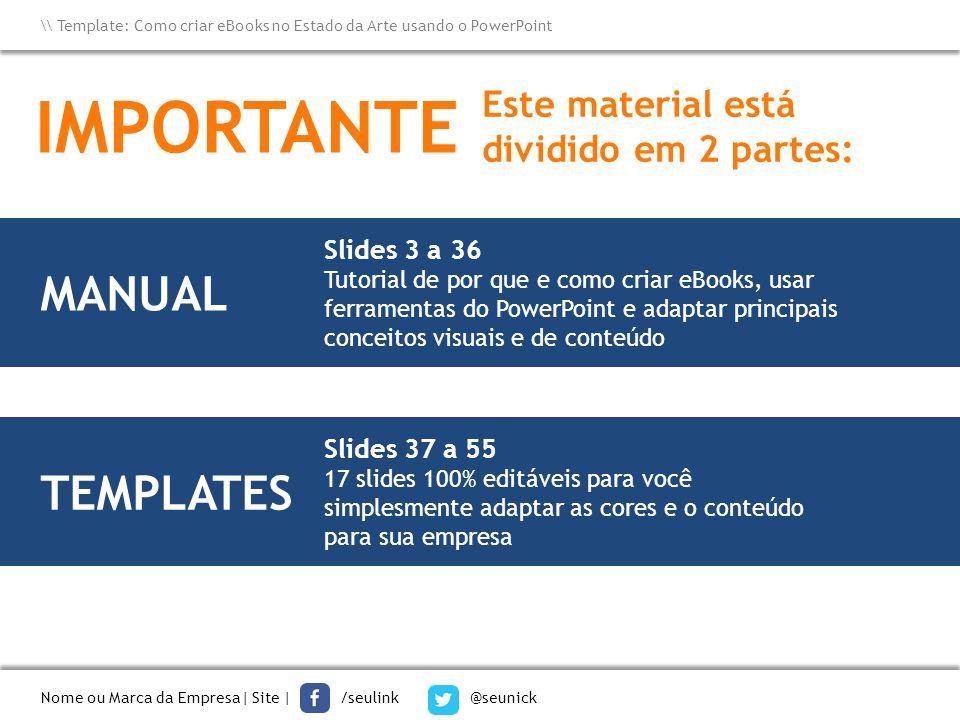 Nome ou Marca da Empresa| Site | /seulink @seunick \ Template: Como criar eBooks no Estado da Arte usando o PowerPoint há duas opções.