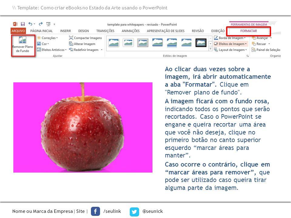 Nome ou Marca da Empresa  Site   /seulink @seunick \\ Template: Como criar eBooks no Estado da Arte usando o PowerPoint Ao clicar duas vezes sobre a i