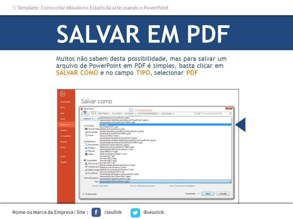 Muitos não sabem desta possibilidade, mas para salvar um arquivo de PowerPoint em PDF é simples, basta clicar em SALVAR COMO e no campo TIPO, selecion