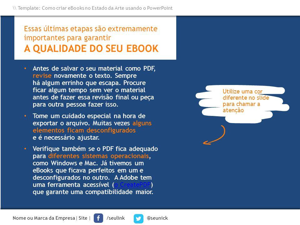 Essas últimas etapas são extremamente importantes para garantir A QUALIDADE DO SEU EBOOK Antes de salvar o seu material como PDF, revise novamente o t