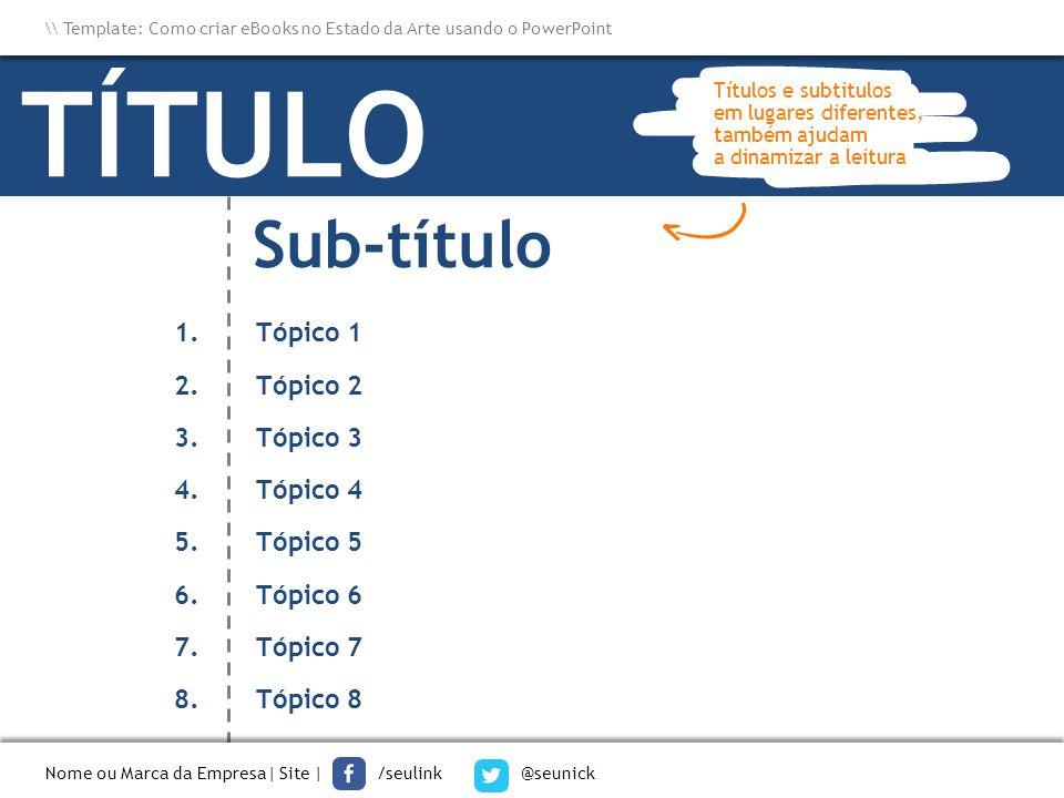 1.Tópico 1 2.Tópico 2 3.Tópico 3 4.Tópico 4 5.Tópico 5 6.Tópico 6 7.Tópico 7 8.Tópico 8 TÍTULO Sub-título Nome ou Marca da Empresa  Site   /seulink @s