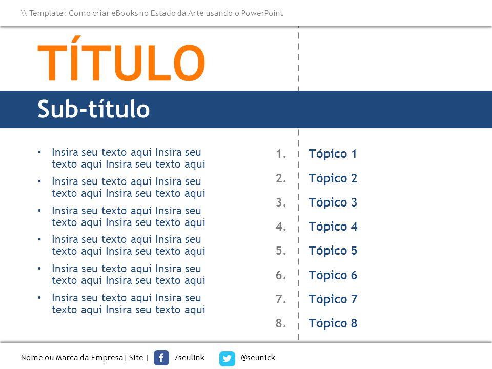 Nome ou Marca da Empresa  Site   /seulink @seunick \\ Template: Como criar eBooks no Estado da Arte usando o PowerPoint 1.Tópico 1 2.Tópico 2 3.Tópico