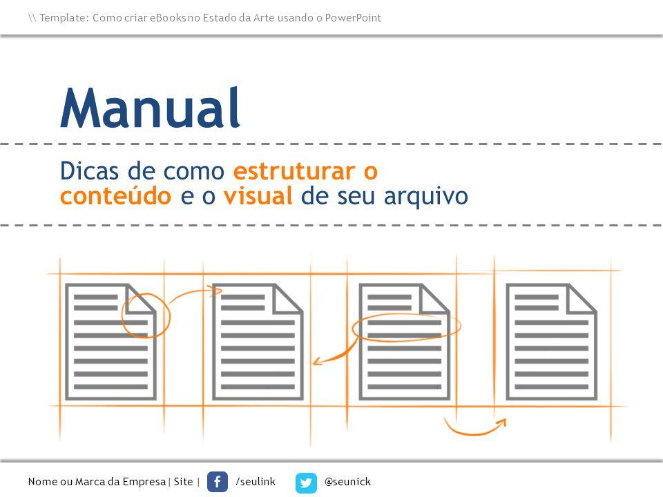 Manual Nome ou Marca da Empresa  Site   /seulink @seunick \\ Template: Como criar eBooks no Estado da Arte usando o PowerPoint Dicas de como estrutura
