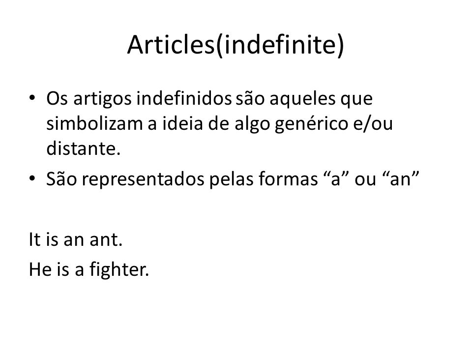 """Articles(indefinite) Os artigos indefinidos são aqueles que simbolizam a ideia de algo genérico e/ou distante. São representados pelas formas """"a"""" ou """""""