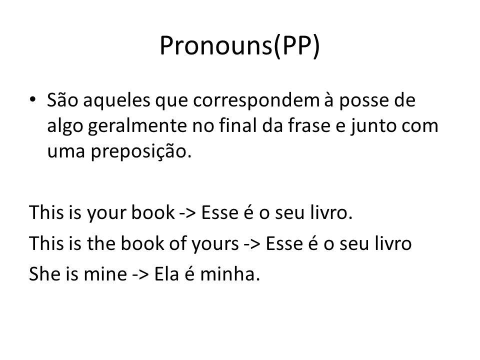 Pronouns(PP) São aqueles que correspondem à posse de algo geralmente no final da frase e junto com uma preposição.