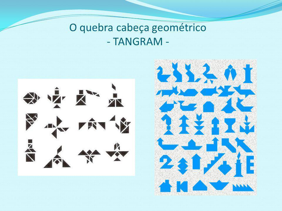 O quebra cabeça geométrico - TANGRAN - O TANGRAN é composto de sete figuras geométricas: 5 triângulos, 1 quadrado e 1 paralelogramo. Dependendo da man