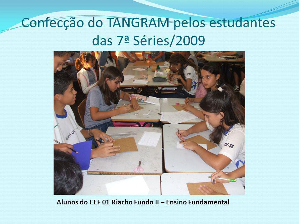 Construção do Tangram ARTE-MÁTICA BRASÍLIA 2009 Alunos do CEF 01 Riacho Fundo II – Ensino Fundamental