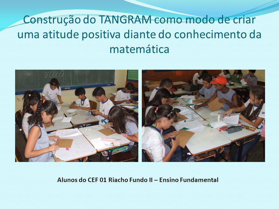 Construção do TANGRAM no processo de socialização e democratização dos estudantes Alunos do CEF 01 Riacho Fundo II – Ensino Fundamental