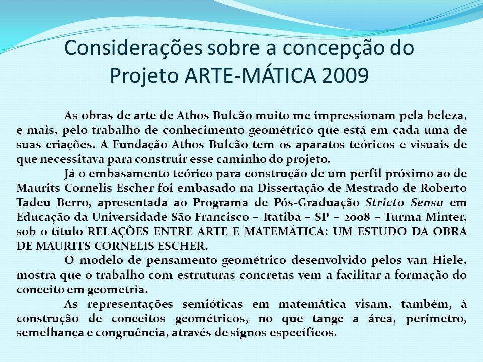 Considerações sobre a concepção do Projeto ARTE-MÁTICA 2009 As obras de arte de Athos Bulcão muito me impressionam pela beleza, e mais, pelo trabalho de conhecimento geométrico que está em cada uma de suas criações.