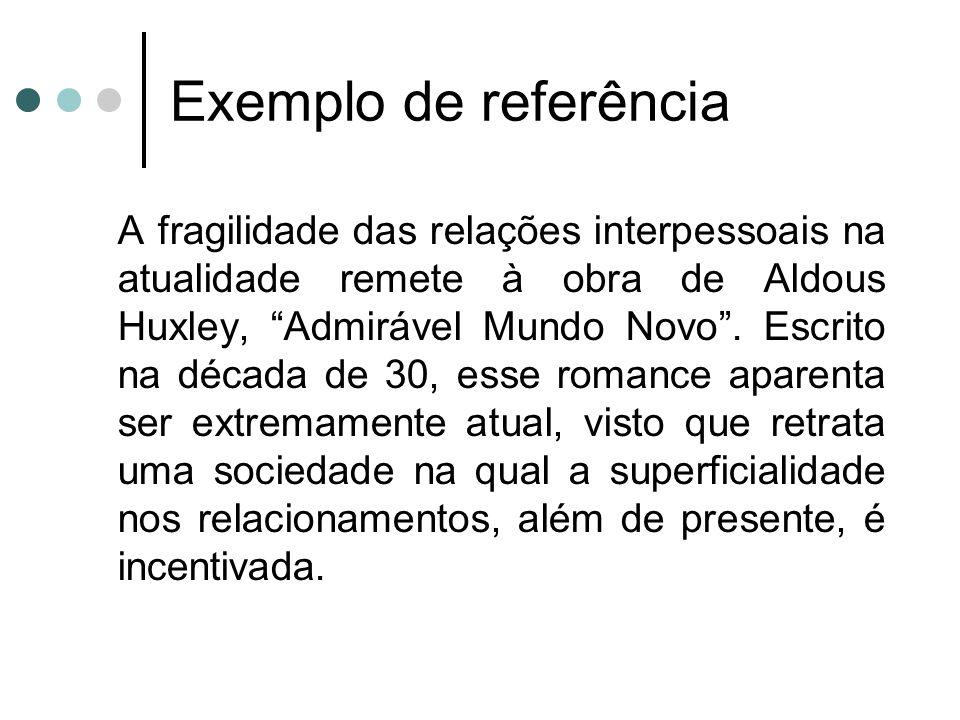 """Exemplo de referência A fragilidade das relações interpessoais na atualidade remete à obra de Aldous Huxley, """"Admirável Mundo Novo"""". Escrito na década"""