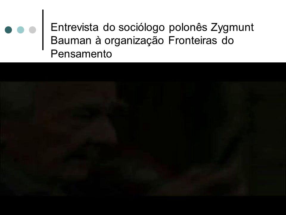 Entrevista do sociólogo polonês Zygmunt Bauman à organização Fronteiras do Pensamento