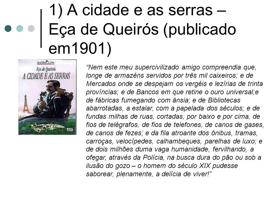 """1) A cidade e as serras – Eça de Queirós (publicado em1901) """"Nem este meu supercivilizado amigo compreendia que, longe de armazéns servidos por três m"""