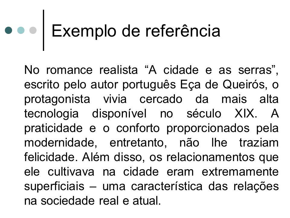 """Exemplo de referência No romance realista """"A cidade e as serras"""", escrito pelo autor português Eça de Queirós, o protagonista vivia cercado da mais al"""
