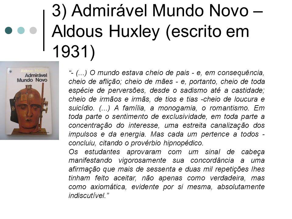 """3) Admirável Mundo Novo – Aldous Huxley (escrito em 1931) """"- (...) O mundo estava cheio de pais - e, em consequência, cheio de aflição; cheio de mães"""