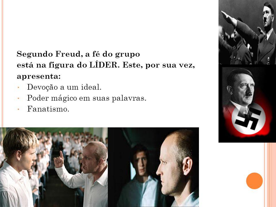 Segundo Freud, a fé do grupo está na figura do LÍDER.