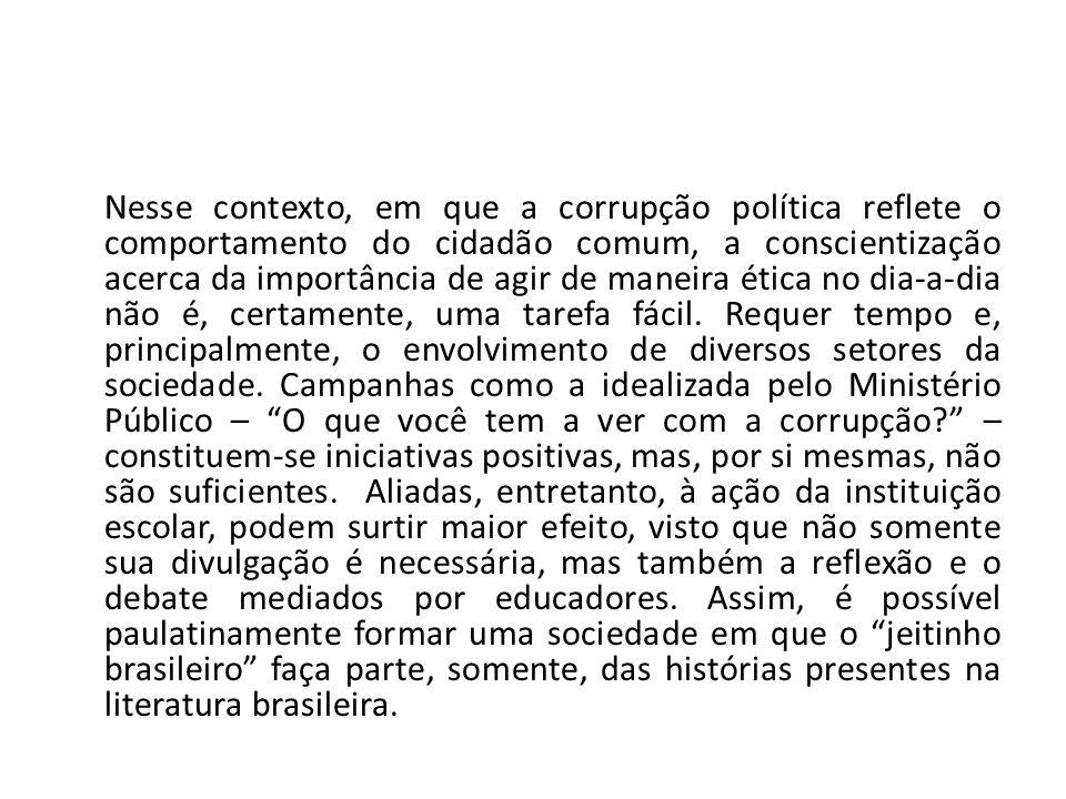 Nesse contexto, em que a corrupção política reflete o comportamento do cidadão comum, a conscientização acerca da importância de agir de maneira ética