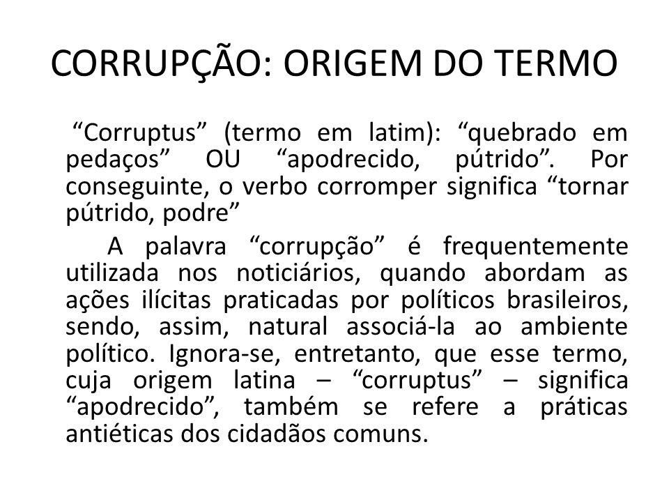 """CORRUPÇÃO: ORIGEM DO TERMO """"Corruptus"""" (termo em latim): """"quebrado em pedaços"""" OU """"apodrecido, pútrido"""". Por conseguinte, o verbo corromper significa"""