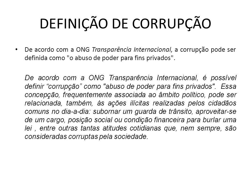 DEFINIÇÃO DE CORRUPÇÃO De acordo com a ONG Transparência Internacional, a corrupção pode ser definida como