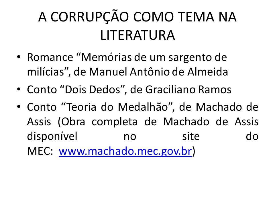 """A CORRUPÇÃO COMO TEMA NA LITERATURA Romance """"Memórias de um sargento de milícias"""", de Manuel Antônio de Almeida Conto """"Dois Dedos"""", de Graciliano Ramo"""