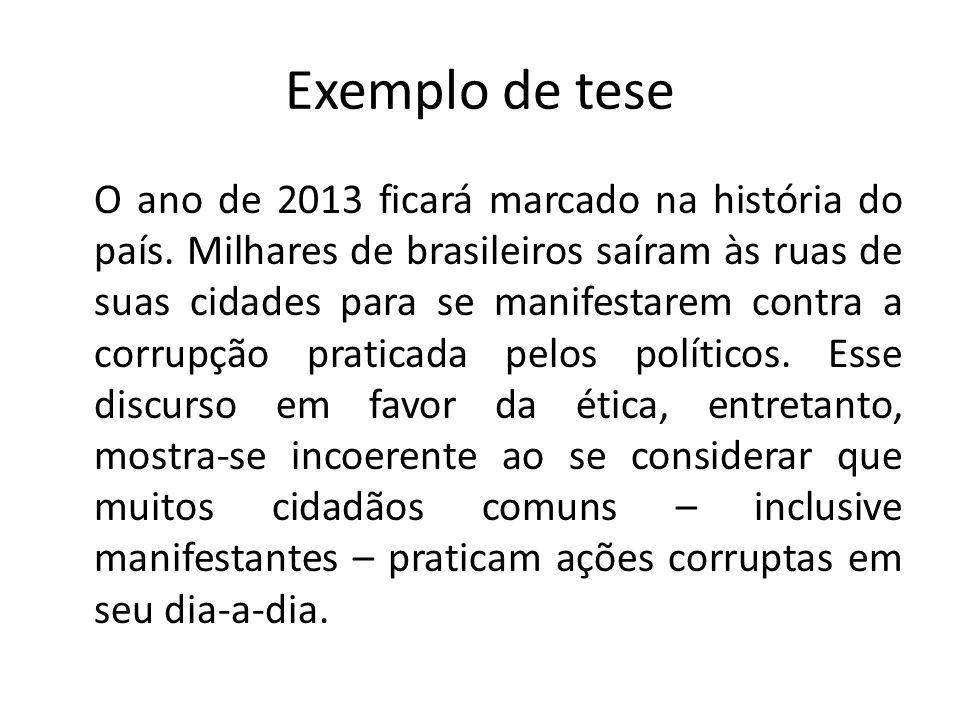 Exemplo de tese O ano de 2013 ficará marcado na história do país. Milhares de brasileiros saíram às ruas de suas cidades para se manifestarem contra a