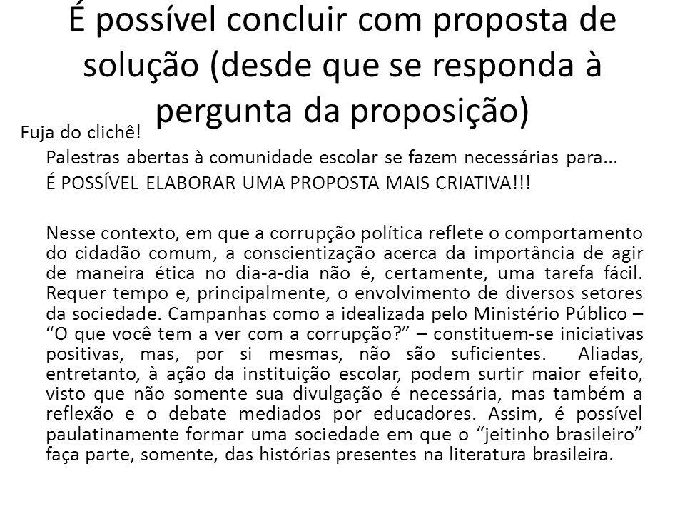 É possível concluir com proposta de solução (desde que se responda à pergunta da proposição) Fuja do clichê.