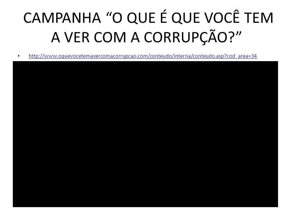"""CAMPANHA """"O QUE É QUE VOCÊ TEM A VER COM A CORRUPÇÃO?"""" http://www.oquevocetemavercomacorrupcao.com/conteudo/interna/conteudo.asp?cod_area=34"""