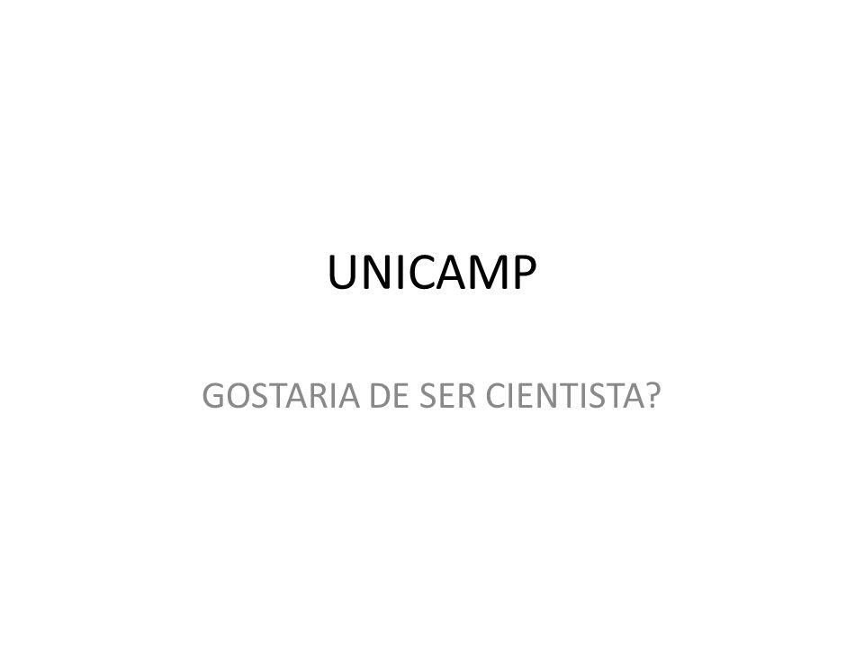 UNICAMP GOSTARIA DE SER CIENTISTA?