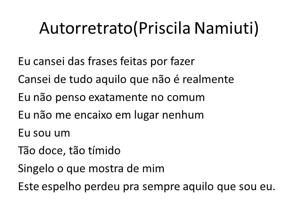 Autorretrato(Priscila Namiuti) Eu cansei das frases feitas por fazer Cansei de tudo aquilo que não é realmente Eu não penso exatamente no comum Eu não
