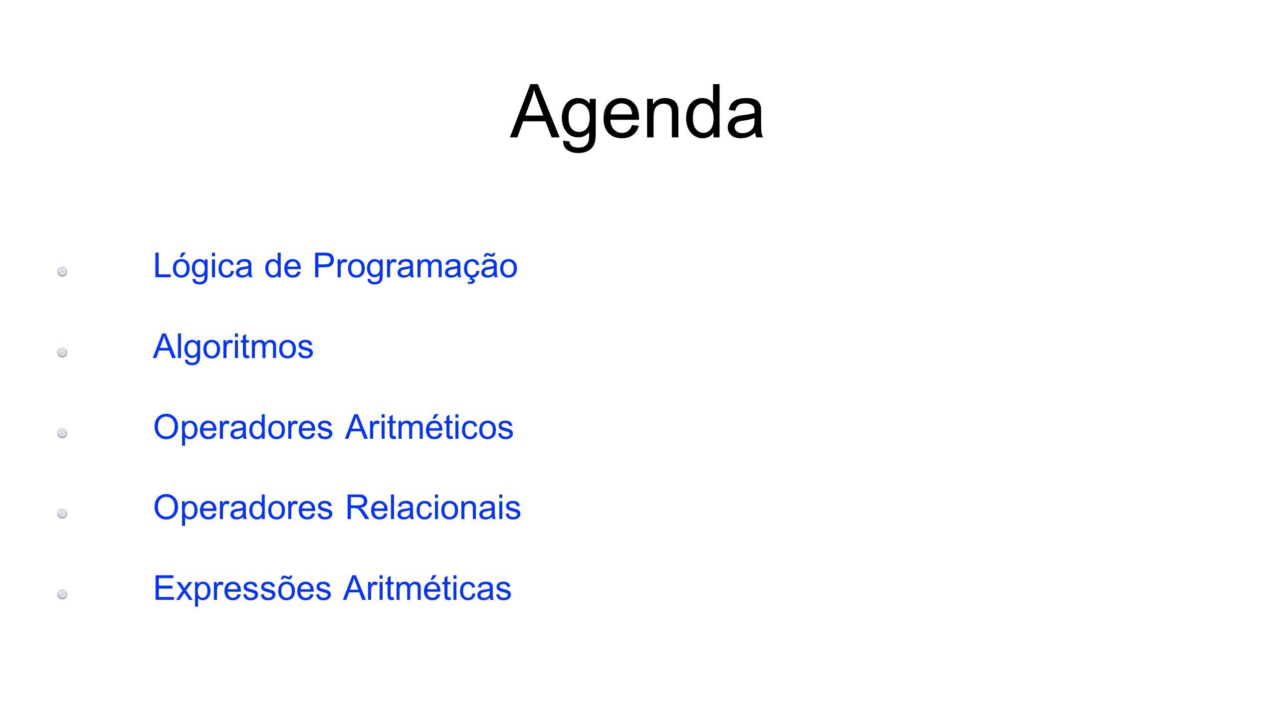 Agenda Lógica de Programação Algoritmos Operadores Aritméticos Operadores Relacionais Expressões Aritméticas