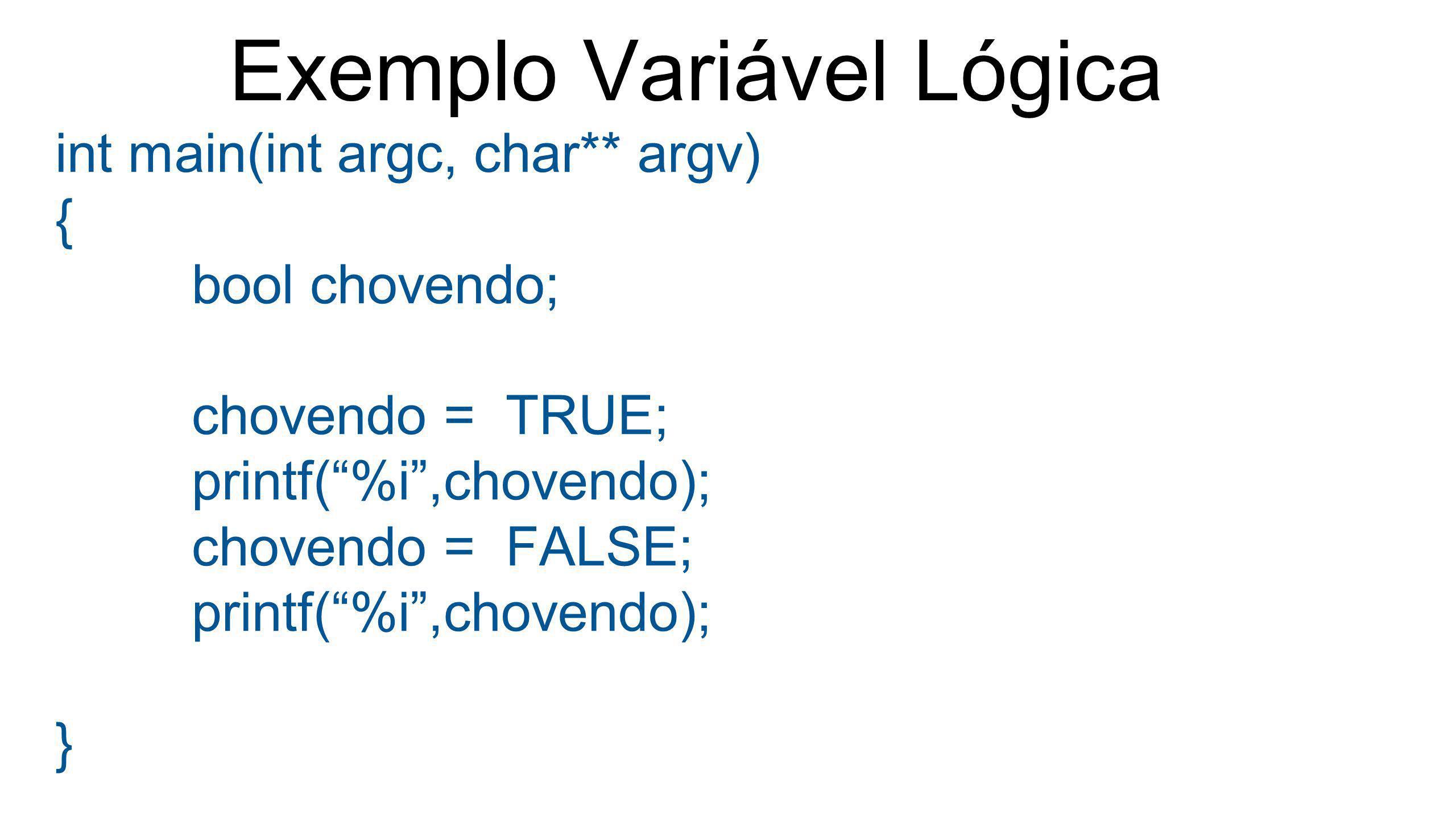 """Exemplo Variável Lógica int main(int argc, char** argv) { bool chovendo; chovendo = TRUE; printf(""""%i"""",chovendo); chovendo = FALSE; printf(""""%i"""",chovend"""