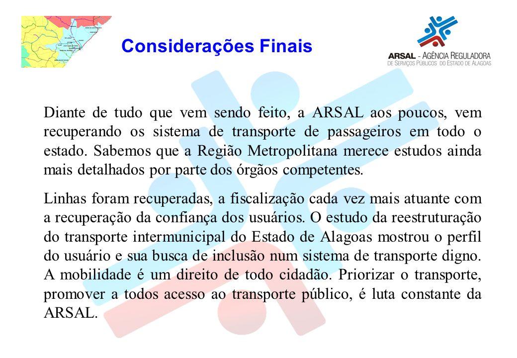 Considerações Finais Diante de tudo que vem sendo feito, a ARSAL aos poucos, vem recuperando os sistema de transporte de passageiros em todo o estado.