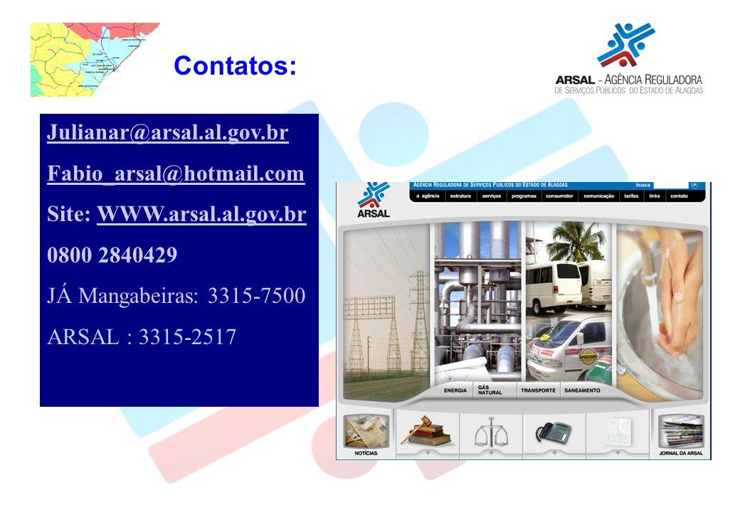 Contatos: Julianar@arsal.al.gov.br Fabio_arsal@hotmail.com Site: WWW.arsal.al.gov.brWWW.arsal.al.gov.br 0800 2840429 JÁ Mangabeiras: 3315-7500 ARSAL : 3315-2517