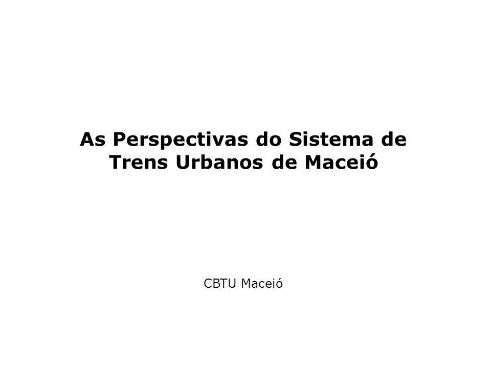 As Perspectivas do Sistema de Trens Urbanos de Maceió CBTU Maceió