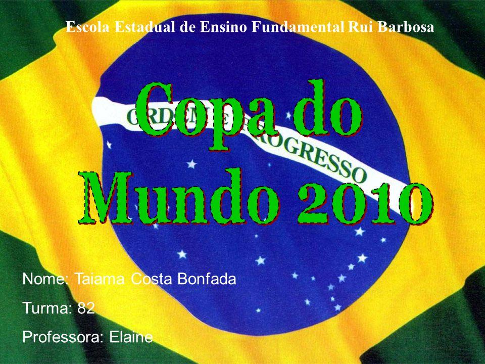 Escola Estadual de Ensino Fundamental Rui Barbosa Nome: Taiama Costa Bonfada Turma: 82 Professora: Elaine