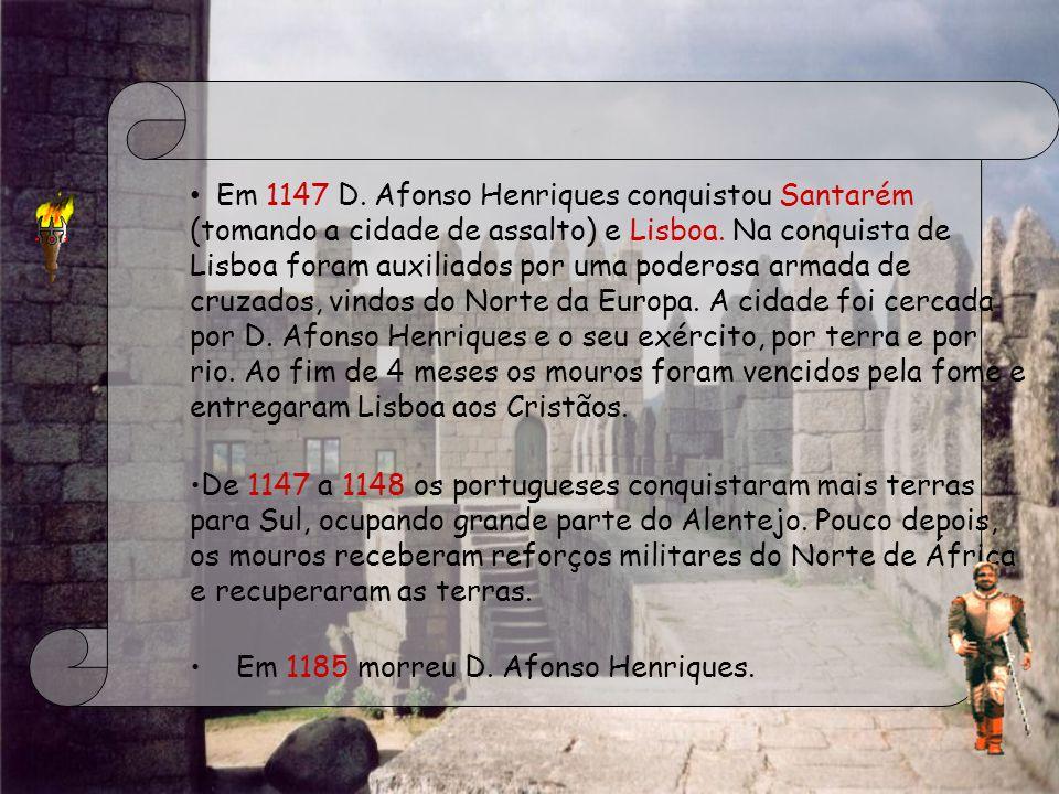 Em 1147 D. Afonso Henriques conquistou Santarém (tomando a cidade de assalto) e Lisboa. Na conquista de Lisboa foram auxiliados por uma poderosa armad