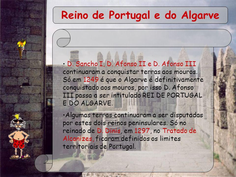 Reino de Portugal e do Algarve D. Sancho I, D. Afonso II e D. Afonso III continuaram a conquistar terras aos mouros. Só em 1249 é que o Algarve é defi