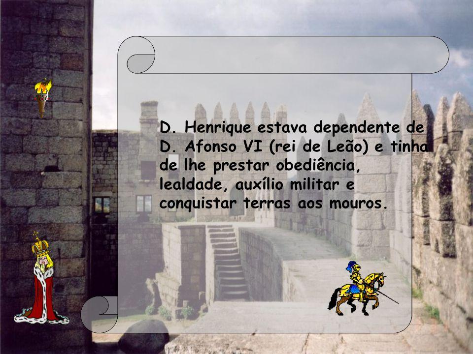 D. Henrique estava dependente de D. Afonso VI (rei de Leão) e tinha de lhe prestar obediência, lealdade, auxílio militar e conquistar terras aos mouro