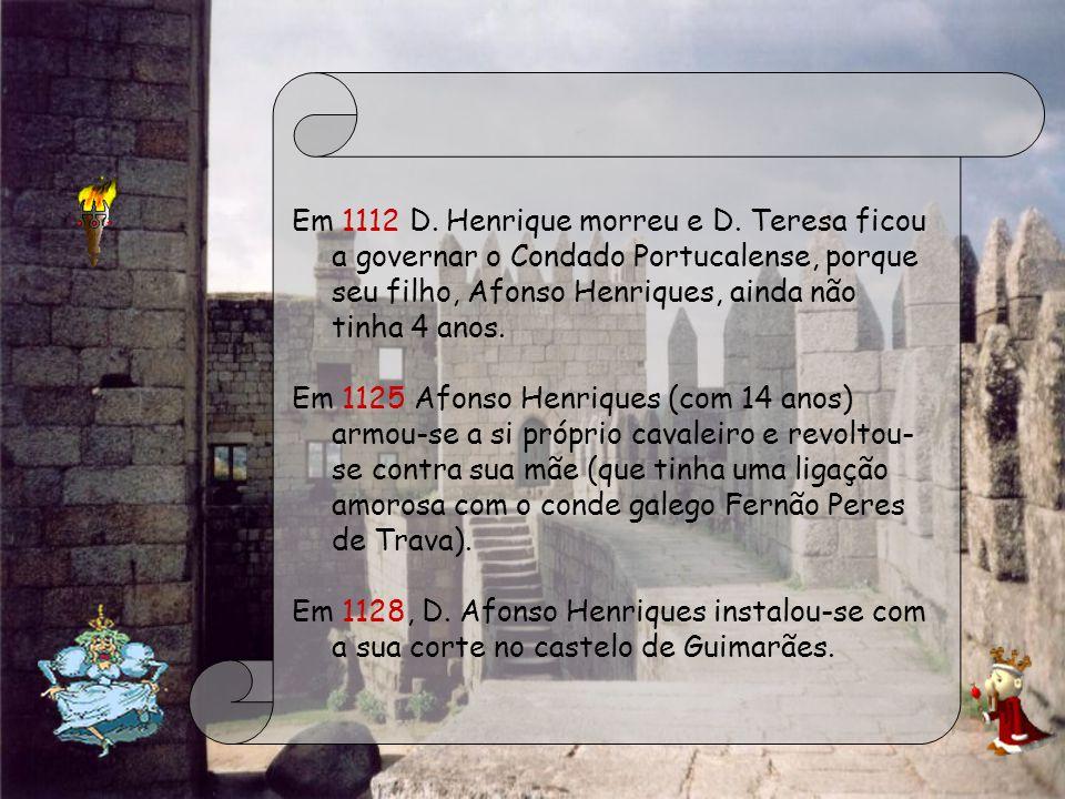 Em 1112 D. Henrique morreu e D. Teresa ficou a governar o Condado Portucalense, porque seu filho, Afonso Henriques, ainda não tinha 4 anos. Em 1125 Af