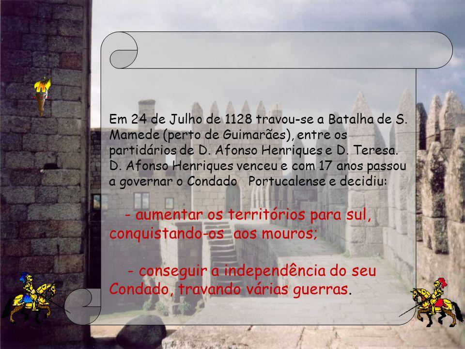 Em 24 de Julho de 1128 travou-se a Batalha de S. Mamede (perto de Guimarães), entre os partidários de D. Afonso Henriques e D. Teresa. D. Afonso Henri