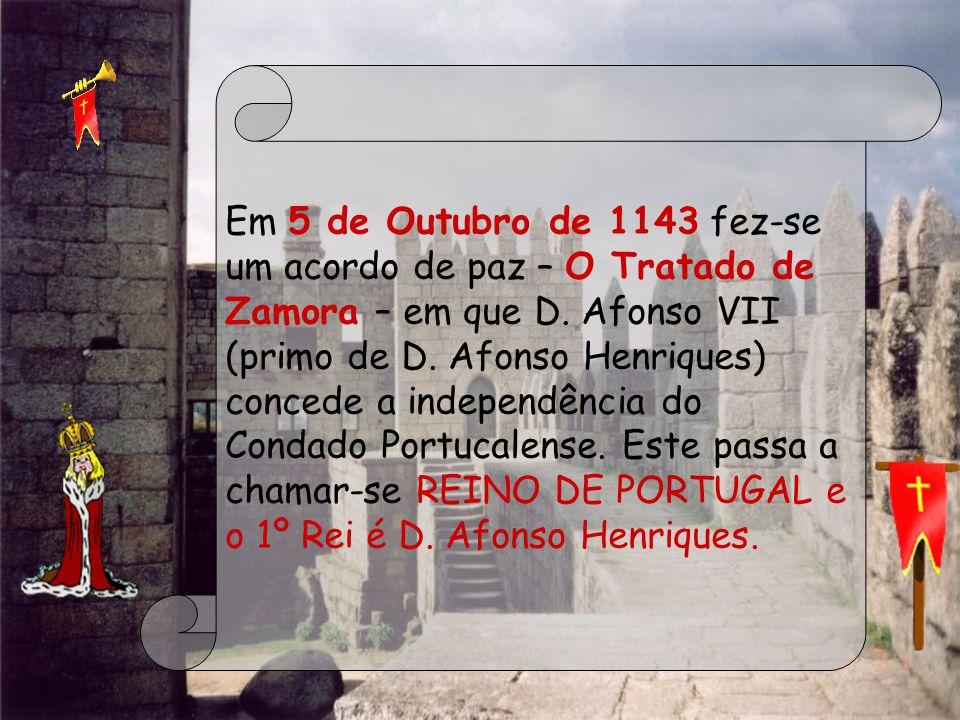Em 5 de Outubro de 1143 fez-se um acordo de paz – O Tratado de Zamora – em que D. Afonso VII (primo de D. Afonso Henriques) concede a independência do