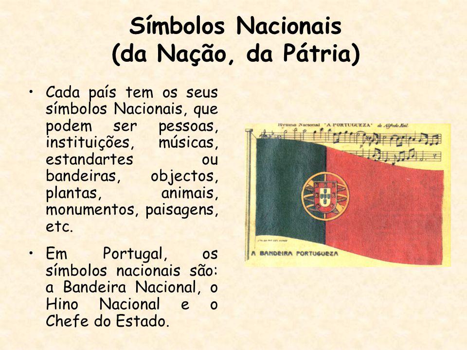 Símbolos Nacionais (da Nação, da Pátria) Cada país tem os seus símbolos Nacionais, que podem ser pessoas, instituições, músicas, estandartes ou bandei