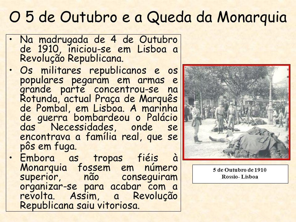 O 5 de Outubro e a Queda da Monarquia Na madrugada de 4 de Outubro de 1910, iniciou-se em Lisboa a Revolução Republicana. Os militares republicanos e