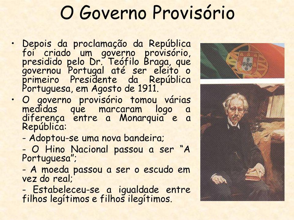 O Governo Provisório Depois da proclamação da República foi criado um governo provisório, presidido pelo Dr. Teófilo Braga, que governou Portugal até