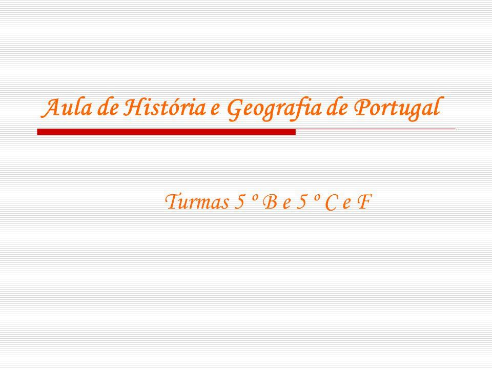 Aula de História e Geografia de Portugal Turmas 5 º B e 5 º C e F