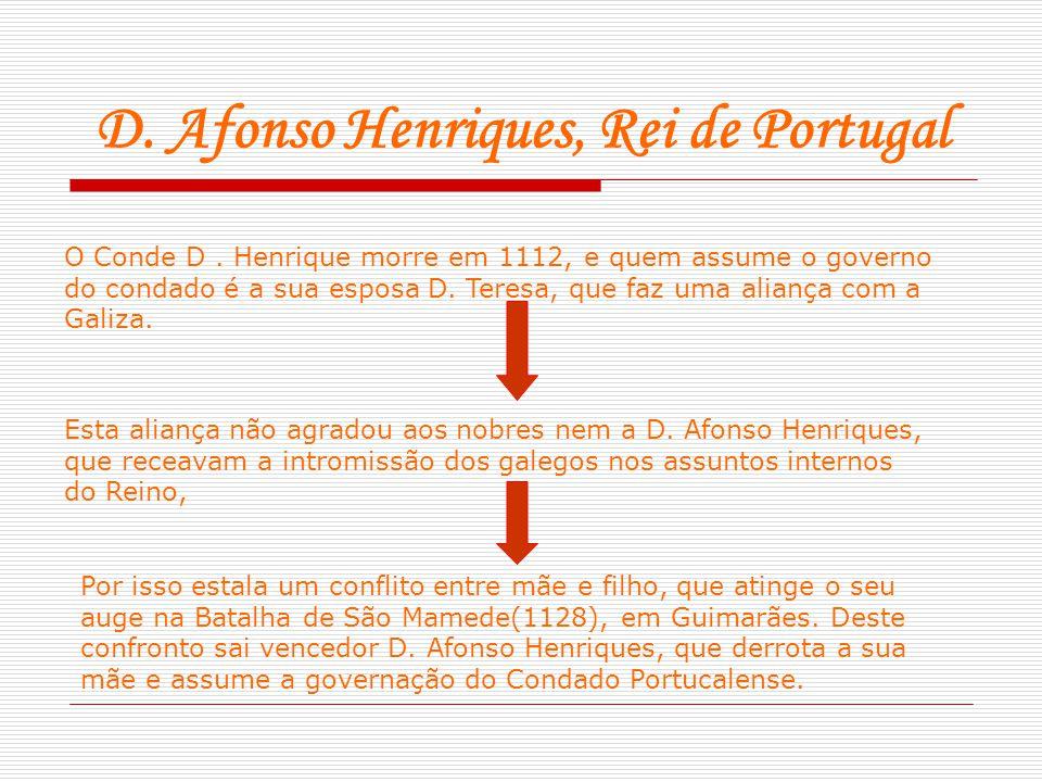 D. Afonso Henriques, Rei de Portugal O Conde D. Henrique morre em 1112, e quem assume o governo do condado é a sua esposa D. Teresa, que faz uma alian