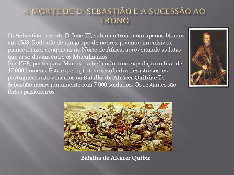 D. Sebastião, neto de D. João III, subiu ao trono com apenas 14 anos, em 1568. Rodeado de um grupo de nobres, jovens e impulsivos, planeou fazer conqu
