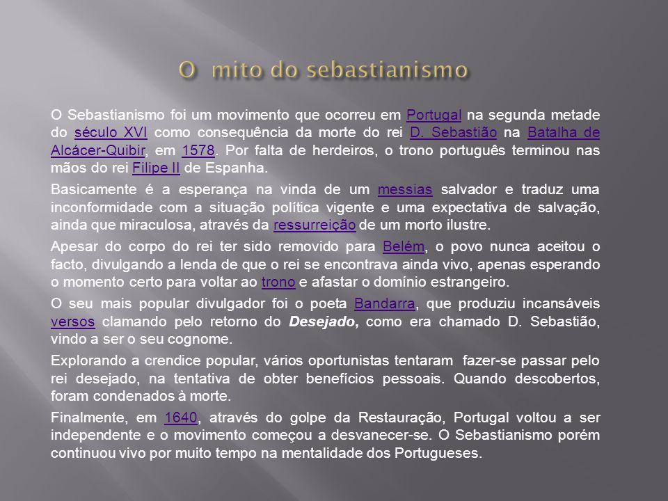 O Sebastianismo foi um movimento que ocorreu em Portugal na segunda metade do século XVI como consequência da morte do rei D. Sebastião na Batalha de