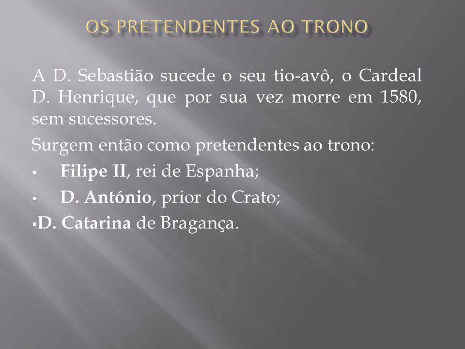 A D. Sebastião sucede o seu tio-avô, o Cardeal D. Henrique, que por sua vez morre em 1580, sem sucessores. Surgem então como pretendentes ao trono: 